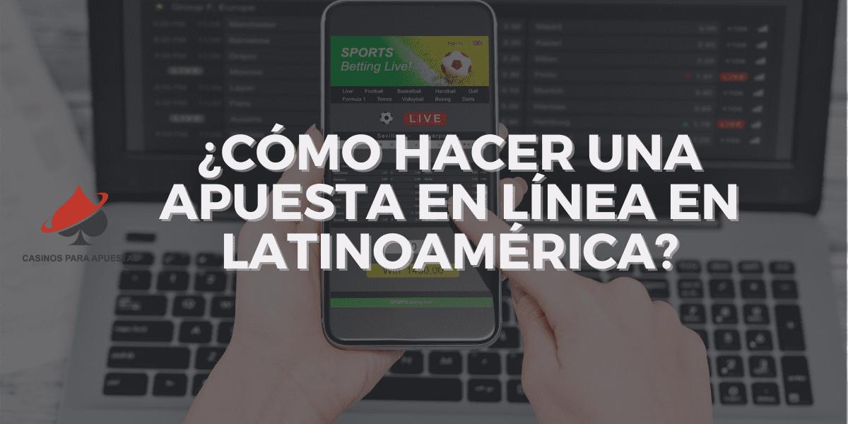 ¿Cómo hacer una apuesta en línea en Latinoamérica?