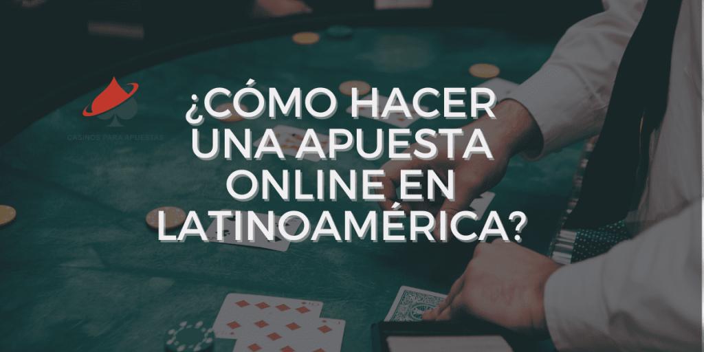 ¿Cómo hacer una apuesta online en Latinoamérica?