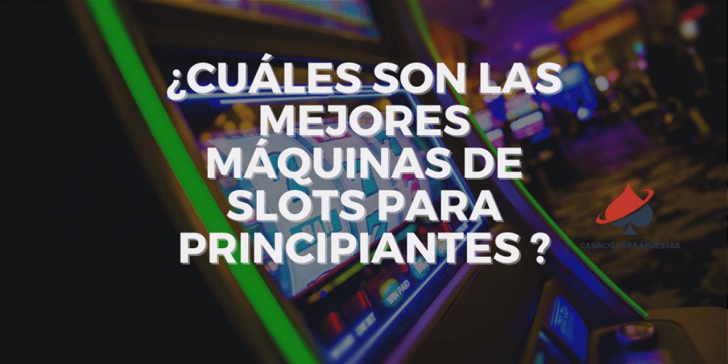 ¿Cuáles son las mejores máquinas de slots para principiantes?
