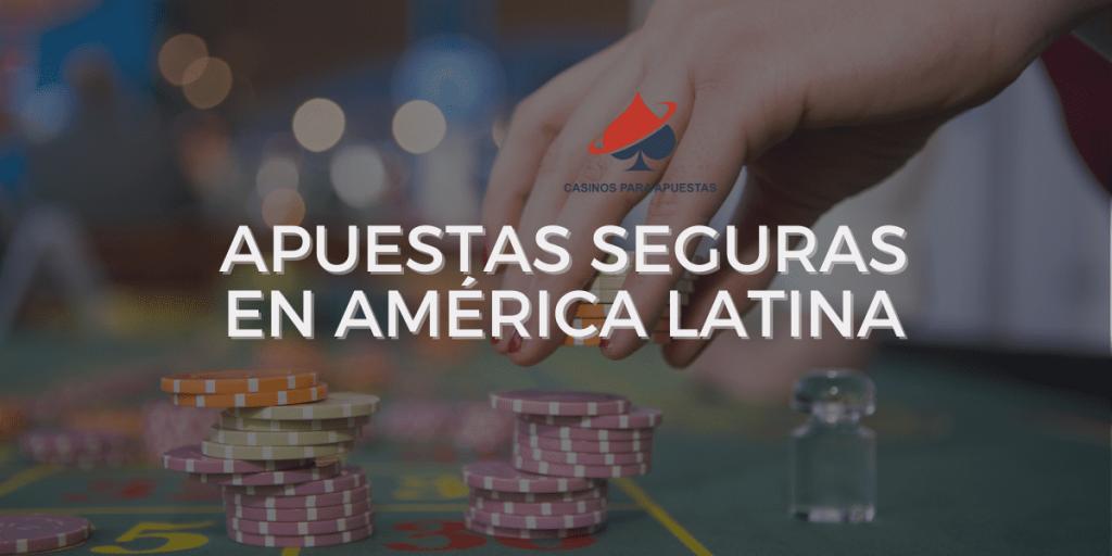 Apuestas seguras en América Latina