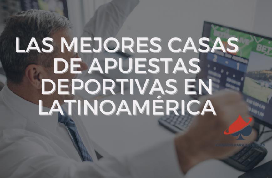 Las Mejores Casas de Apuestas Deportivas en linea en Latinoamérica